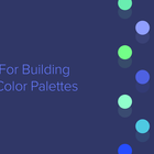 11 Tips For Building Great Color Palettes – Prototyping: From UX to Front End