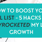 How to boost your email list - 5 hacks that skyrocketed my list growth