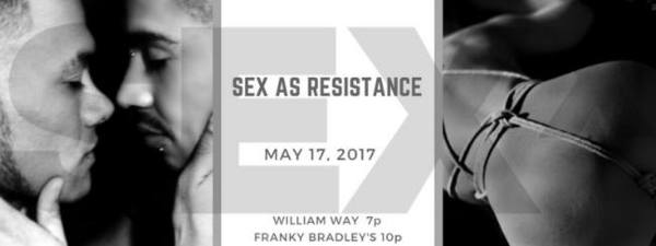 SEXx: Sex as Resistance - Wednesday, May 17, 2017, 7pm at William Way LGBT Community Center, Philadelphia.