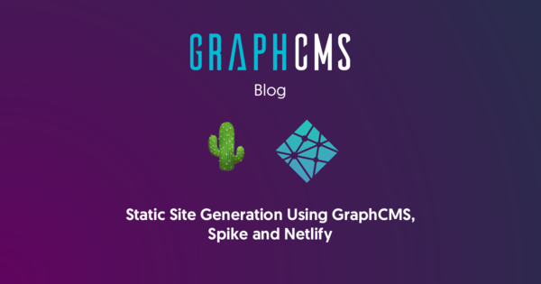 GraphCMS, Spike, and Netlify