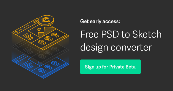 Get Early Access to PSD to Sketch Design Converter