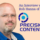 Interview with Rob Hanna of Precision Content