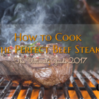 How to Cook the Perfect Beef Steak – The Ultimate Guide 2017 | Cook The Stone