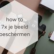 How to: 7x je beeld beschermen tegen kopiëren