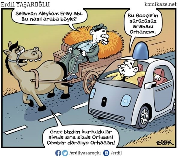 Her sürücüsüz araç haberi aklıma Erdil Yaşaroğlu'nun bu karikatürünü getiriyor :)