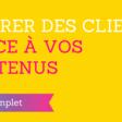 ▶ 6 Etapes pour Attirer des Clients grâce à vos Contenus [Guide Complet]