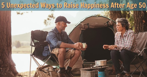 5 Unexpected Ways to Raise Your Happiness Level After Age 50