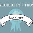 Credibility + Trust Fact Sheet