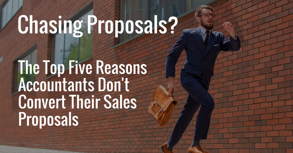 The Top Five Reasons Accountants Don't Convert Their Sales Proposals