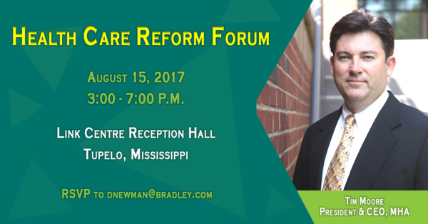 Join Tim Moore, President & CEO of the Mississippi Hospital Association, and others for a non-partisan dialogue regarding healthcare reform, the Mississippi Medicaid program, alternative health care delivery models and the stability of the Mississippi health insurance market. This event is open to the public. To RSVP, email Dinetia Newman at dnewman@bradley.com by August 8.