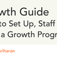 Growth Guide: How to Set Up, Staff and Scale a Growth Program