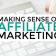 Making Sense of Affiliate Marketing on Sale 'til tomorrow