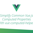 Simplify Common Vue.js Computed Properties With vue-computed-helpers