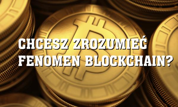 Najlepszy poradnik i najprostsze wytłumaczenie blockchain i kryptowalut!
