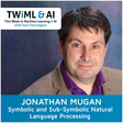 Symbolic and Sub-Symbolic Natural Language Processing with Jonathan Mugan - This Week in Machine Learning & AI