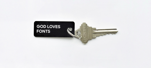 God loves fonts keytag by Sharp Type Co.