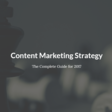 Content Marketing Strategy: The Complete Guide for 2017