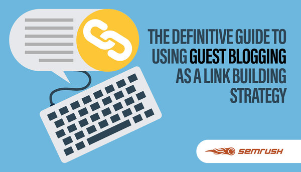 The Definitive Guide: Using Guest Blogging as a Link Building Strategy