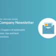 Company Newsletter: The Ultimate Guide For 2017
