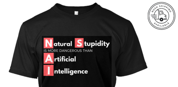 Natural Stupidity is more Dangerous than Artificial Intelligence