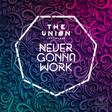 The Uniøn - Never Gonna Work