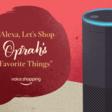 Alexa gets its first celeb voice with Oprah, but it's just a holiday promo  |  TechCrunch