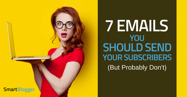 7 Emails You Should Send Your Subscribers (But Probably Don't)