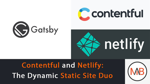 Contentful and Netlify: The Dynamic Duo of Static Site Management | Malik Browne