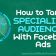 How to Target Specialized Audiences With Facebook Ads
