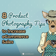 8 Product Photography Tips to Increase eCommerce Sales - Undullify
