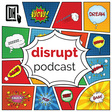 Disrupt Podcast - Feed Your Brain.