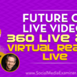 Future of Live Video: 360 Live and Virtual Reality Live