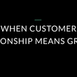 When Customer Relationship Means Growth