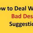 How to Deal With Bad Design Suggestions