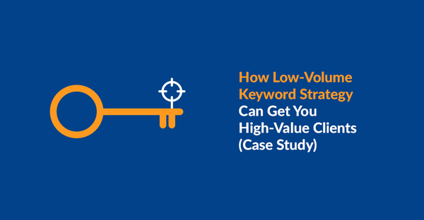 How Low-Volume Keyword Strategy Can Get You High-Value Clients