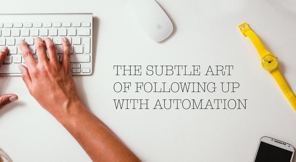 The Subtle Art Of Following Up With Automation – Salesflare Blog