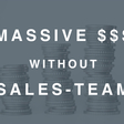 Growing a SaaS company to $100M ARR without a sales team