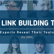 67 Experts Rank Best Link Building Tools for 2018