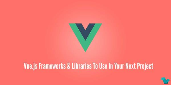 Vue.js Frameworks & Libraries to use in your next project