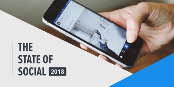The State of Social 2018 Report [New Social Media Marketing Data]