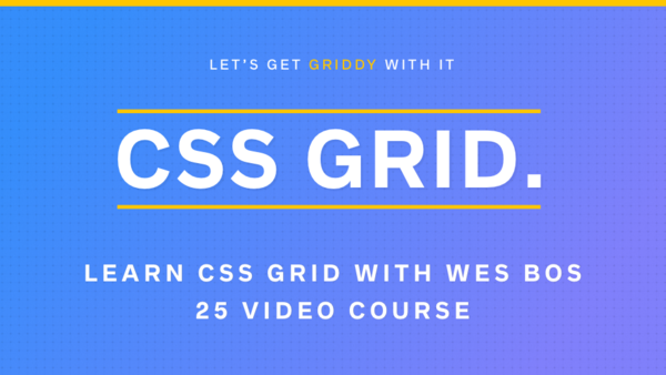 CSS Grid — Learn all about CSS Grid with Wes Bos in this free video series!