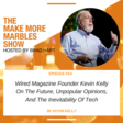 Wired Magazine Founder Kevin Kelly on the Future, Unpopular Opinions, and the Inevitability of Tech - Make More Marbles