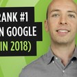 How to Get Higher Google Rankings in 2018 [VIDEO]