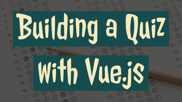 Building a Quiz with Vue.js