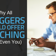Why All Bloggers Should Offer Coaching (Yes, Even You)