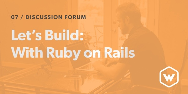 Let's Build: With Ruby on Rails - Discussion Forum