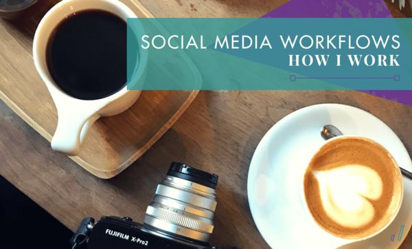 Social Media Workflow: How I Work