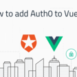 How to add Auth0 Authentication to Vue.js App in 7 Steps