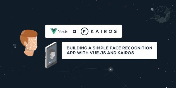 Building a Simple Face Recognition App with Vue.js and Kairos