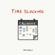 Time Blocking: What Gets Scheduled Gets Done